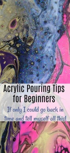 Acrylic pouring tips and tutorials for beginners, how to get started with acrylic pouring. What I would tell myself if I could go back in time and start again!