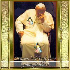 TE TRAEMOS ESTA LINDA ORACION SI ES QUE ESTAS O TIENES ALGUN ENFERMO ALLEGADO A TI.     ORACIÓN DEL ENFERMO   Autor: Juan Pablo II   Señor,...