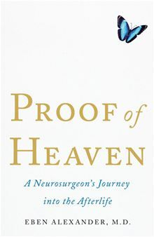 Proof of Heaven: A Neurosurgeon's Journey into the Afterlife By: Eben, M.D. Alexander. Click here to buy this eBook: http://www.kobobooks.com/ebook/Proof-Heaven-Neurosurgeons-Journey-into/book-6bVyZkVXi0ax8kXpBQP6bA/page1.html #kobo #ebooks