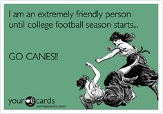 I+am+an+extremely+friendly+person+until+college+football+season+starts...+GO+CANES!!