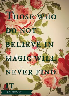 Roald Dahl quote 'Those who do not believe in magic will never find it'
