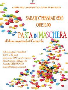 Pasta in maschera Sabato 7 febbraio, a partire dalle ore 15.00 Complesso Monumentale di San Francesco - Museo Civico di Cuneo  http://www.comune.cuneo.gov.it/news/dettaglio/periodo/2015/01/30/pasta-in-maschera.html