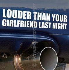 Louder Than Your Girlfriend Funny Bumper Sticker Vinyl Decal Muscle Car JDM Vtec