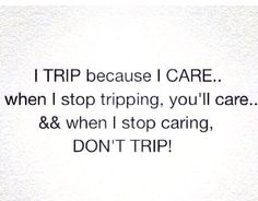 When I stop caring ..