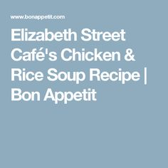 Elizabeth Street Café's Chicken & Rice Soup Recipe | Bon Appetit