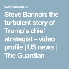 Steve Bannon: the turbulent story of Trump's chief strategist – video profile   US news   The Guardian