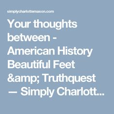 Your thoughts between - American History Beautiful Feet & Truthquest — Simply Charlotte Mason