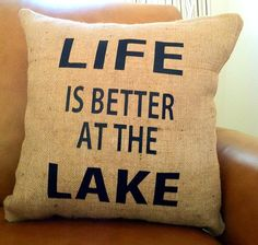 Life Is Better At The Lake Burlap 18x18 Decorative by StacieAnn, $25.00