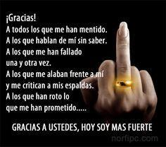 "Mensaje para la gente que te ha fallado en la vida. ~ Ha! Love it! A message to the people who have failed her in life.""Thanks to you, today I am much stronger."""