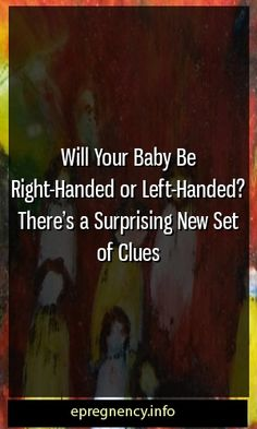 Will Your Baby Be Right-Handed or Left-Handed? There's a Surprising New Set of Clues #conceive  #kid-straining