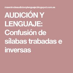 AUDICIÓN Y LENGUAJE: Confusión de sílabas trabadas e inversas