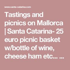 Tastings and picnics on Mallorca | Santa Catarina- 25 euro picnic basket w/bottle of wine, cheese ham etc... eat in vineyard