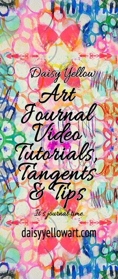 Daisy Yellow Tutorials! Video tutorials about art journaling, mixed media art, collage, altered books, hand-lettering, mandalas, doodles and creating journal fodder.