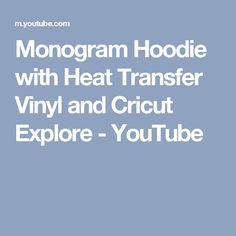 Monogram Hoodie with Heat Transfer Vinyl and Cricut Explore - YouTube