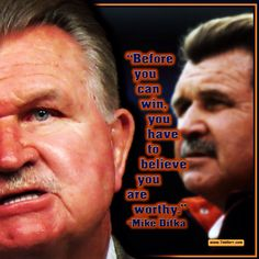"""Before you can win, you have to believe you are worthy."" -Mike Ditka  (US NFL Coaching Champion 1939-)  #quoteoftheday"