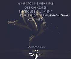 «La force ne vient pas des capacités physiques; elle vient d'une indomptable volonté» – Mahatma Gandhi