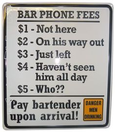 Sam's Man Cave - Bar Phone Fees Embossed Tin Sign, $14.95 (http://www.samsmancave.com/bar-phone-fees-embossed-tin-sign/)