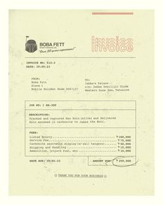 Invoice from Boba Fett to Jabba the Hutt. I would put this in a frame and hang out in my house just to see how long it would take people to notice