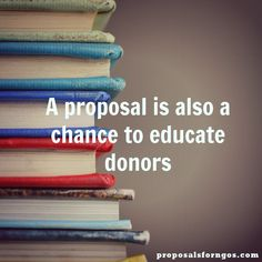 A proposal is also a chance to educate donors #proposal #fundraising #donors #nonprofit #fundraisingtips