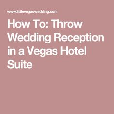 How To: Throw Wedding Reception in a Vegas Hotel Suite
