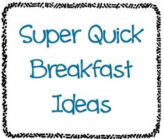 Super Quick Breakfast Ideas- 15 Breakfast Foods that take 1 minute or less to prepare!