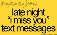 "Late night ""i miss you"" text messages... <3 Things About Boyfriends 