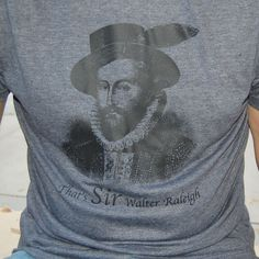House of Swank Clothing - SIR Walter Raleigh - T-Shirt, $24.00 (http://www.houseofswankclothing.com/sir-walter-raleigh-t-shirt/)