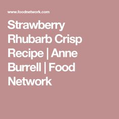 Strawberry Rhubarb Crisp Recipe   Anne Burrell   Food Network