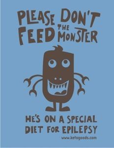 Please don't feed the monster  ~ Ketogenic Diet for Epilepsy ~