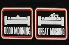 Good Morning Vs. Great Morning