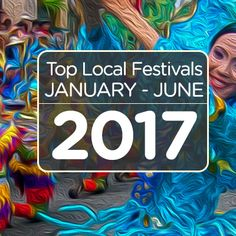Top Local Festivals : January – June 2017 Cebu, Baguio, Iloilo, Pasay, Lucban, and Negros Occidental