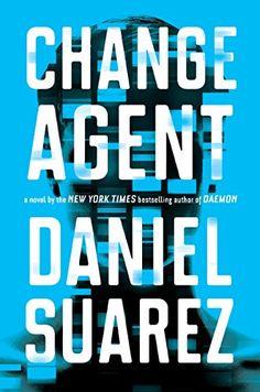 Change Agent  A Novel by Daniel Suarez https   www.amazon. 2d0508b188f35