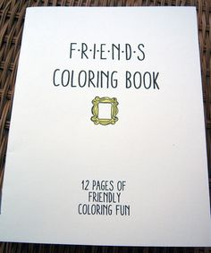 Friends; Coloring Book - https://www.etsy.com/listing/180360667/friends-tv-show-coloring-book