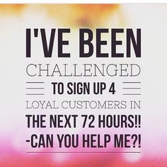 Attention Friends & Family: I've been challenged to signup 4 Loyal Customers in the next 72hours! If you're on the fence about it or wanting to know more information about our products, just send me a  or comment  I would really appreciate all the help I can get www.melissamchavez.itworks.com