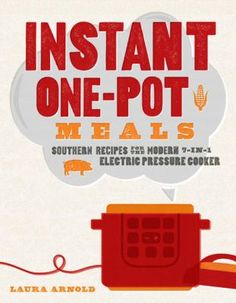 "Read ""Instant One-Pot Meals: Southern Recipes for the Modern Electric Pressure Cooker"" by Laura Arnold available from Rakuten Kobo. Pimento Mac 'n' Cheese in 10 minutes? Bourbon Sweet Potatoes in Pecan Cheesecake in Yes! Instantly Southern is h. Instant Pressure Cooker, Electric Pressure Cooker, Everton, Bourbon Sweet Potatoes, Fast And Slow, Yogurt Maker, New Cookbooks, Roast Chicken, Stuffed Whole Chicken"
