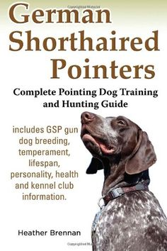German Shorthaired Pointers: Complete Pointing Dog Training and Hunting Guide by Heather Brennan,http://www.amazon.com/dp/1927870062/ref=cm_sw_r_pi_dp_6LFEtb0P8ZC6EFGP