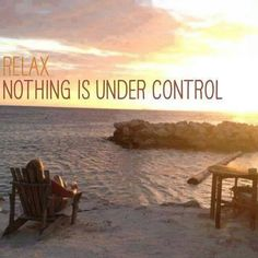 Relax, nothing is under control.