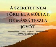 A szeretet nem törli el a múltat ~ Fényörvény Gary Chapman, Bible Quotes, Motivational Quotes, Inspirational Quotes, Love Me Quotes, Best Quotes, Dont Break My Heart, Love You, My Love