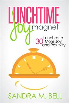 Lunchtime Joy Magnet: 30 Lunches to More Joy and Positivity - Kindle edition by Sandra Bell. Self-Help Kindle eBooks @ Amazon.com.