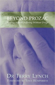 Beyond Prozac: Healing Mental Suffering Without Drugs by Terry Lynch