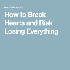 How to Break Hearts and Risk Losing Everything