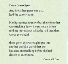 Those Green Eyes. Green Eye Quotes, Eyes Quotes Love, All Quotes, Poem Quotes, Quotes About God, True Quotes, Great Quotes, Quotes About Green Eyes, Qoutes