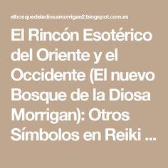 El Rincón Esotérico del Oriente y el Occidente (El nuevo Bosque de la Diosa Morrigan): Otros Símbolos en Reiki Karuna.