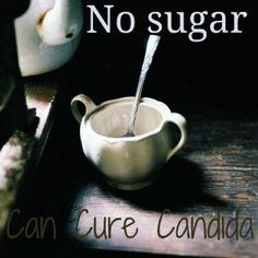 No sugar in your diet an cure Candida.