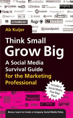 """""""Think Small, Grow Big: A Social Media Survival Guide for the Marketing Professional"""" by Ab Kuijer, Iarla Byrne"""