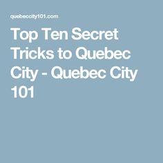 Top Ten Secret Tricks to Quebec City - Quebec City 101