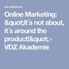 """Online Marketing: """"It´s not about, it´s around the product!"""" › VDZ Akademie"""