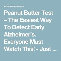 Peanut Butter Test – The Easiest Way To Detect Early Alzheimer's. Everyone Must Watch This! - Just Random News Forms Of Dementia, Simple Signs, Elderly Care, Personal Hygiene, Caregiver, Social Skills, Peanut Butter, The Cure, Stress