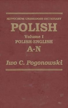 Unabridged Polish-English Dictionary by Iwo Cyprian Pogonowski