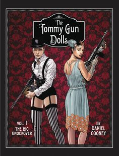 The Tommy Gun Dolls 2017 book cover with Frankie Broadstreet cross dressing wild woman inspired by Louise Brooks written and illustrated by Daniel Cooney Crime Comics, School Of Visual Arts, Louise Brooks, Cool Guns, Red Eyes, Underworld, Figure Drawing, Book Series, Things That Bounce